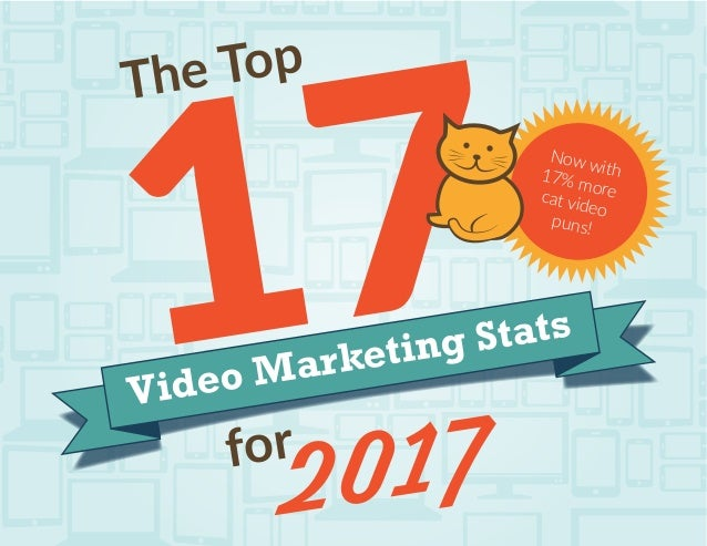 Video Marketing Stats The Top 17for 2017 Now with17% morecat video puns!