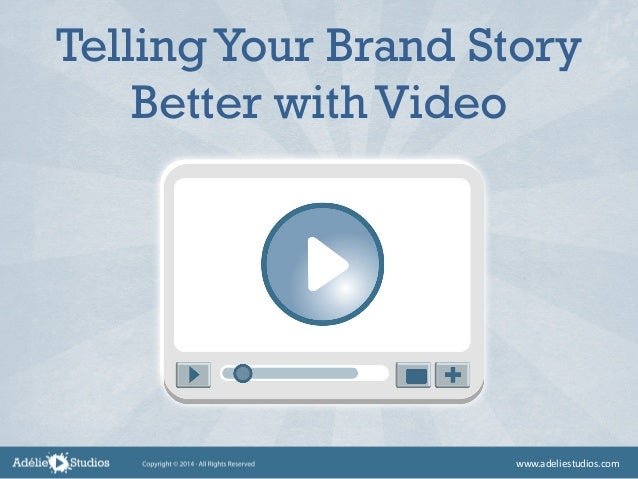 Telling Your Brand Story Better with Video www.adeliestudios.com