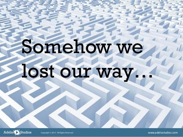 Somehow we lost our way… www.adeliestudios.com