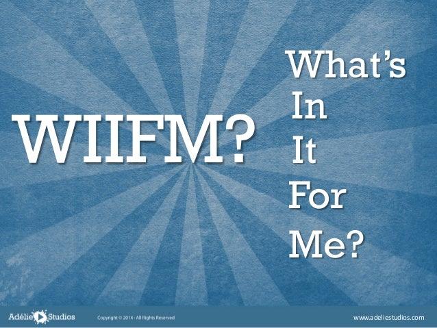 WIIFM? What's In It For Me? www.adeliestudios.com