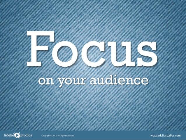 Focuson your audience www.adeliestudios.com