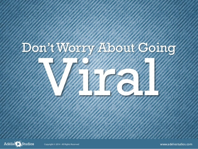 Don't Worry About Going Viral www.adeliestudios.com
