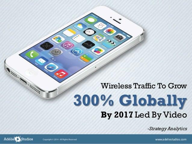 Wireless Traffic To Grow 300% Globally By 2017 Led By Video -Strategy Analytics www.adeliestudios.com
