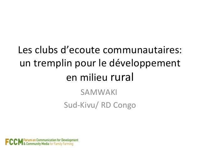 Les clubs d'ecoute communautaires:  un tremplin pour le développement  en milieu rural  SAMWAKI  Sud-Kivu/ RD Congo