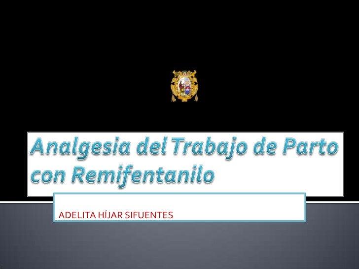 Analgesia del Trabajo de Parto con Remifentanilo<br />ADELITA HÍJAR SIFUENTES<br />