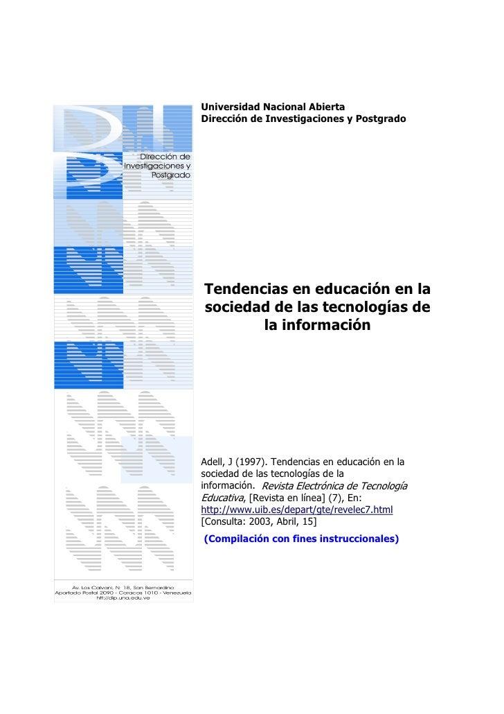 Universidad Nacional Abierta Dirección de Investigaciones y Postgrado     Tendencias en educación en la sociedad de las te...