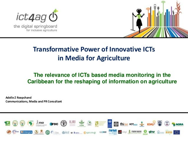 Transformative Power of Innovative ICTs in Media for Agriculture The relevance of ICTs based media monitoring in the Carib...