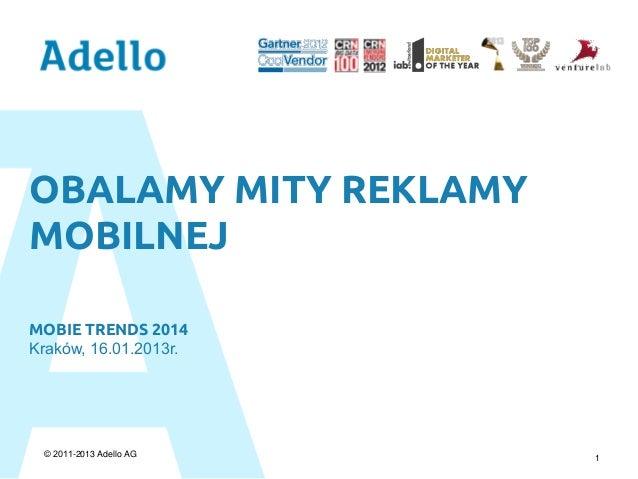 OBALAMY MITY REKLAMY MOBILNEJ MOBIE TRENDS 2014 Kraków, 16.01.2013r.  © 2011-2013 Adello AG  1