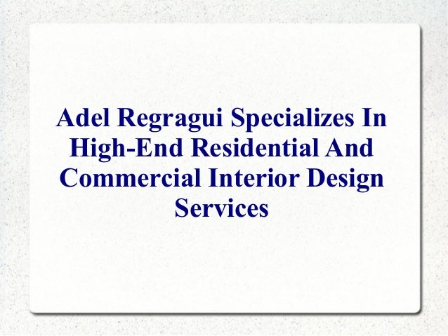 Adel regragui specializes in high end residential and for Commercial interior design services