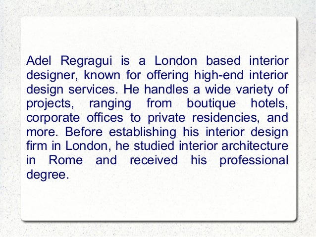 Adel regragui specializes in high end residential and for High end interior design
