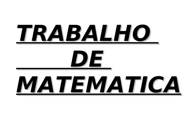 TRABALHOTRABALHO DEDE MATEMATICAMATEMATICA