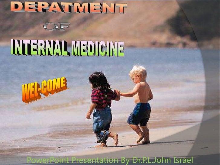 DEPATMENT <br />OF <br />INTERNAL MEDICINE<br />WEL-COME<br />PowerPoint Presentation By Dr.P.L.John Israel<br />