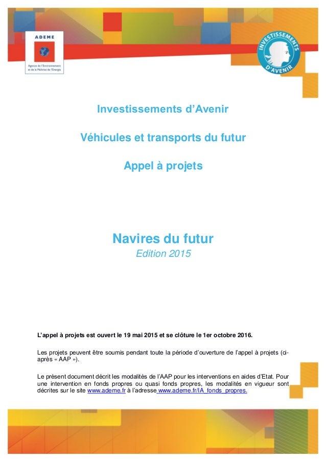 Investissements d'Avenir Véhicules et transports du futur Appel à projets Navires du futur Edition 2015 L'appel à projets ...
