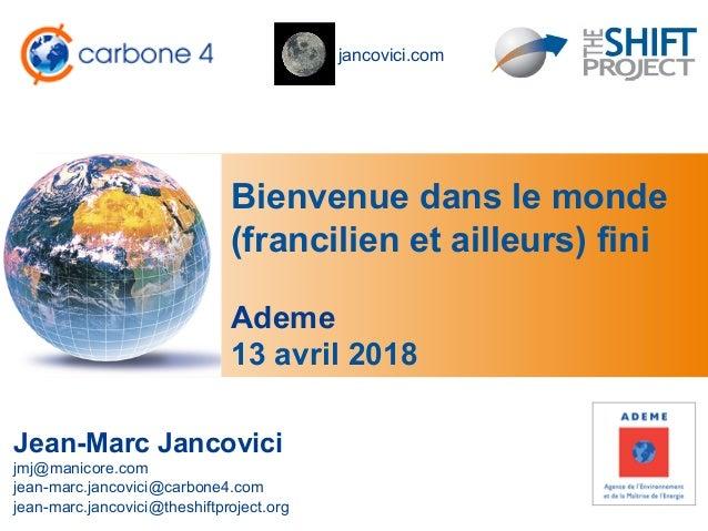 jancovici.com Bienvenue dans le monde (francilien et ailleurs) fini Jean-Marc Jancovici jmj@manicore.com jean-marc.jancovi...