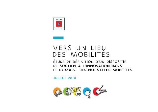 juillet 2014 vers un lieu des mobilités Étude de définition D'UN DISPOSITIF de soutien à l'innovation dans le domaine des ...