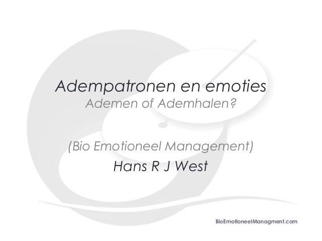 Adempatronen en emoties   Ademen of Ademhalen? (Bio Emotioneel Management)       Hans R J West                       BioEm...