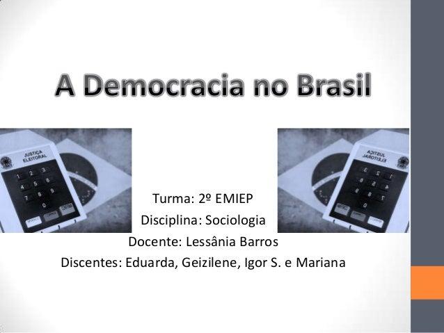 Turma: 2º EMIEP Disciplina: Sociologia Docente: Lessânia Barros Discentes: Eduarda, Geizilene, Igor S. e Mariana