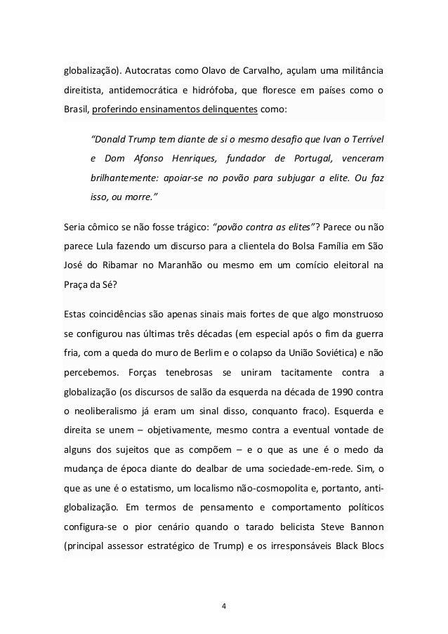 4 globalização). Autocratas como Olavo de Carvalho, açulam uma militância direitista, antidemocrática e hidrófoba, que flo...