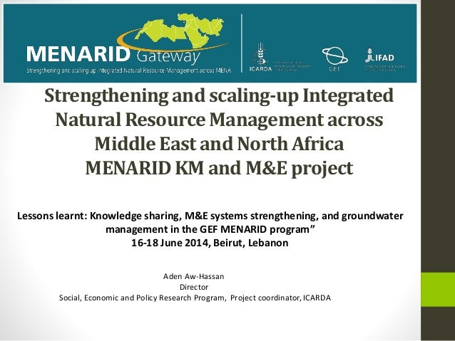 Strengtheningand scaling-upIntegrated NaturalResourceManagementacross Middle East and North Africa MENARIDKM and M&Eprojec...