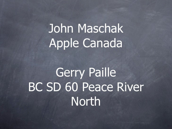 John Maschak    Apple Canada      Gerry Paille BC SD 60 Peace River        North