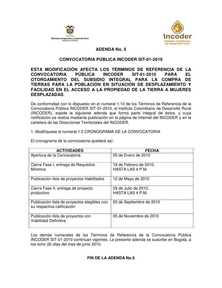 ADENDA No. 5                  CONVOCATORIA PÚBLICA INCODER SIT-01-2010  ESTA MODIFICACIÓN AFECTA LOS TÉRMINOS DE REFERENCI...