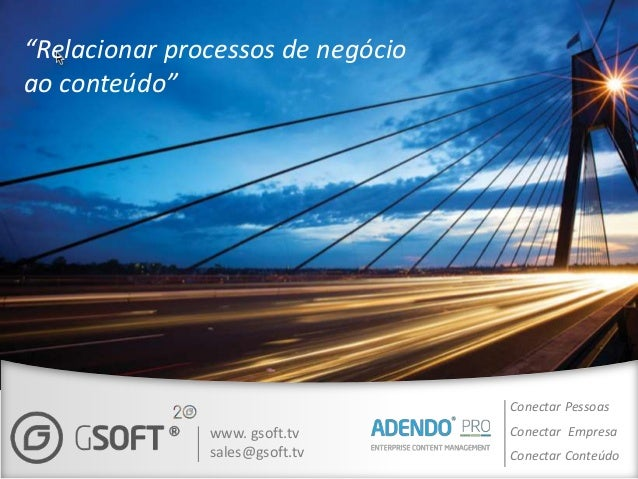 """""""Relacionar processos de negócioao conteúdo""""                                   Conectar Pessoas               www. gsoft.t..."""