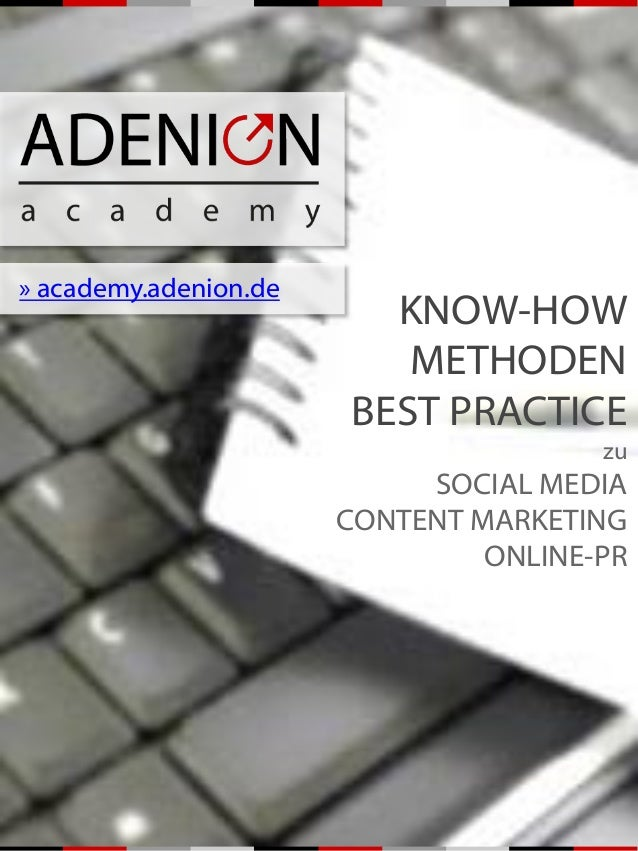 » academy.adenion.de KNOW-HOW METHODEN BEST PRACTICE zu SOCIAL MEDIA CONTENT MARKETING ONLINE-PR
