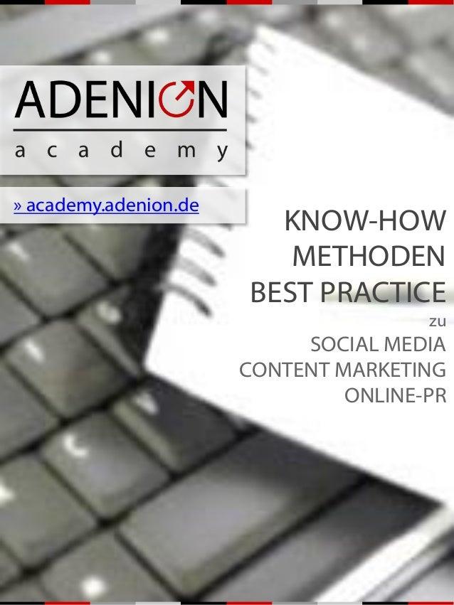 » academy.adenion.de KNOW-HOW METHODEN BEST PRACTICE zu SOCIAL MEDIA CONTENT MARKETING ONLINE-PR