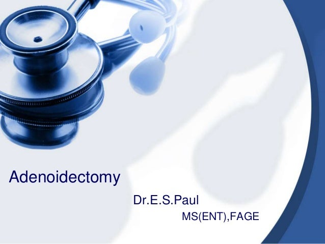 Adenoidectomy                Dr.E.S.Paul                        MS(ENT),FAGE