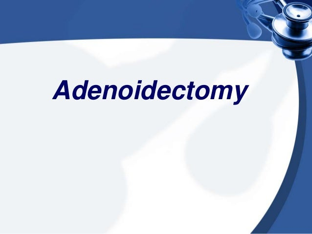 Indications : 1. Adenoid hypertrophy causing snoring, mouth breathing, sleep apnoea syndrome or speech abnormalities, i.e....