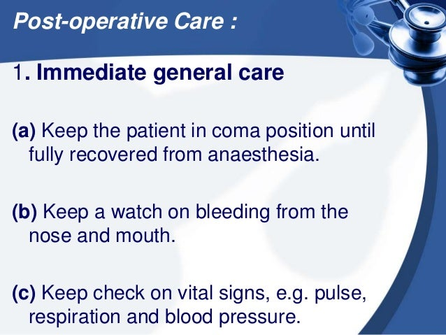 Post-operative Care cont.. 2. Diet When patient is fully recovered he/she is to take liquids, e.g. cold milk or ice cream....