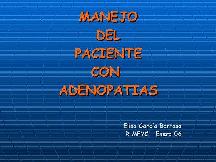 MANEJO DEL PACIENTE CON  ADENOPATIAS Elisa García Barroso R MFYC  Enero 06