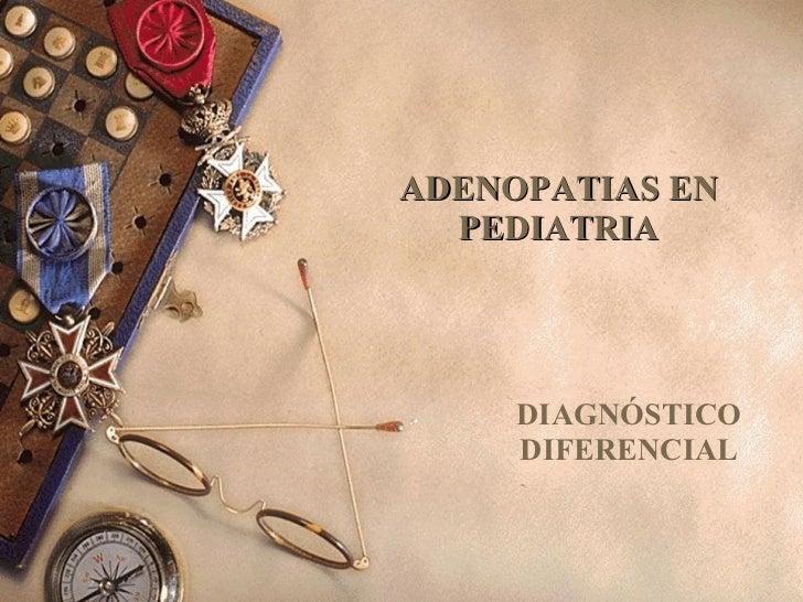 ADENOPATIAS EN PEDIATRIA DIAGNÓSTICO DIFERENCIAL