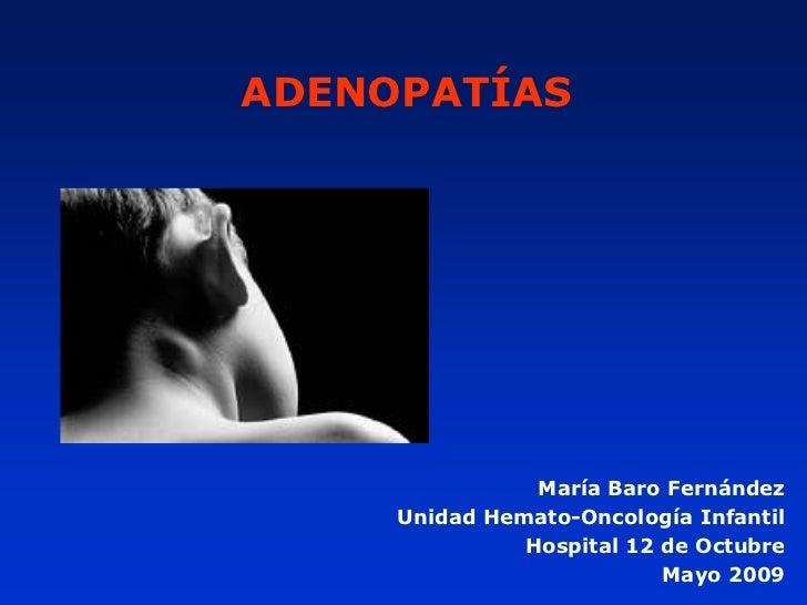 ADENOPATÍAS                     María Baro Fernández      Unidad Hemato-Oncología Infantil                Hospital 12 de O...