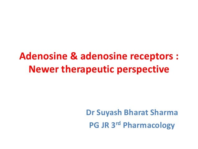 Adenosine & adenosine receptors : Newer therapeutic perspective Dr Suyash Bharat Sharma PG JR 3rd Pharmacology