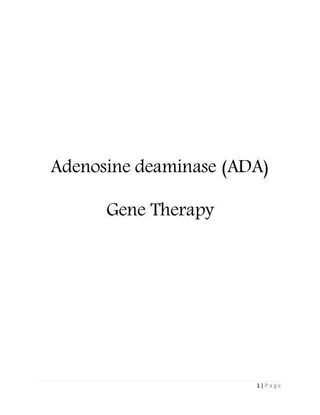 1 | P a g e Adenosine deaminase (ADA) Gene Therapy