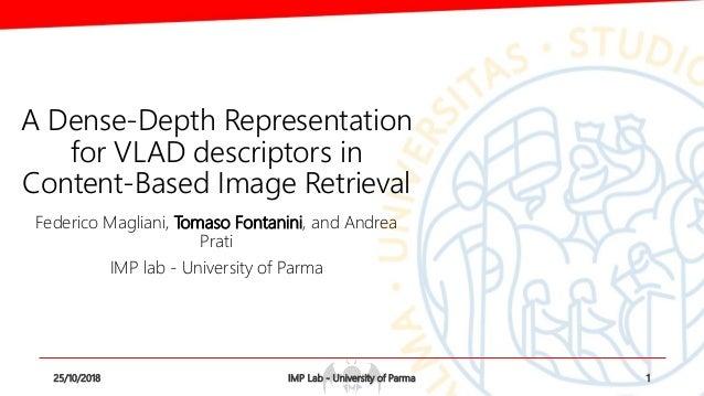 A Dense-Depth Representation for VLAD descriptors in Content-Based Image Retrieval Federico Magliani, Tomaso Fontanini, an...
