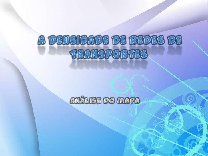 A Densidade de redes de transportes<br />análise do mapa<br />