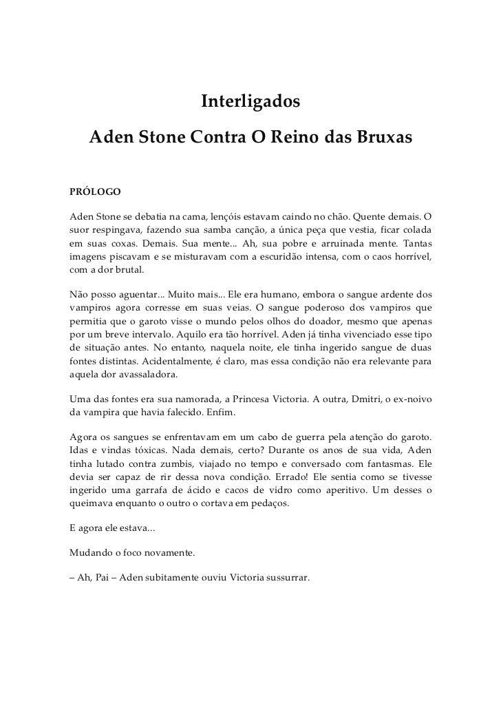 Interligados    Aden Stone Contra O Reino das BruxasPRÓLOGOAden Stone se debatia na cama, lençóis estavam caindo no chão. ...