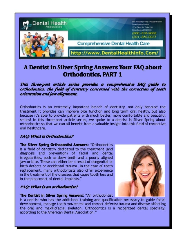 A Dentist in Silver Spring Answers Your FAQ about Orthodontics, PART 1 This three-part article series provides a comprehen...