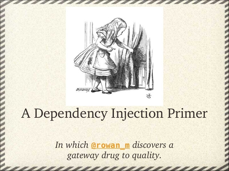 A Dependency Injection Primer     In which @rowan_m discovers a         gateway drug to quality.