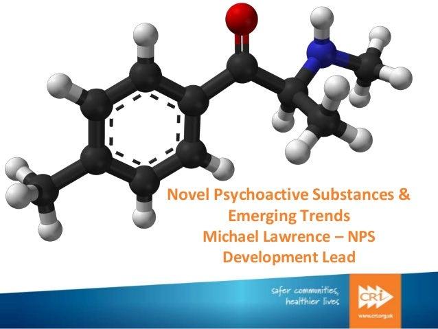 Novel Psychoactive Substances & Emerging Trends Michael Lawrence – NPS Development Lead