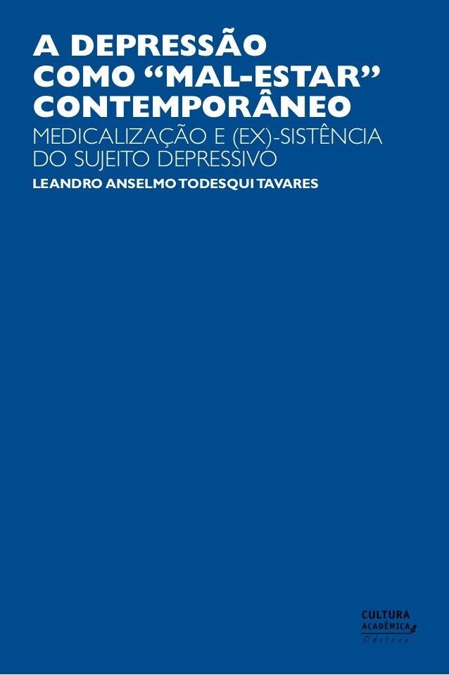 """A depressão como """"mal-estar"""" contemporâneo Leandro AnselmoTodesquiTavares medicalização e (ex)-sistência do sujeito depres..."""