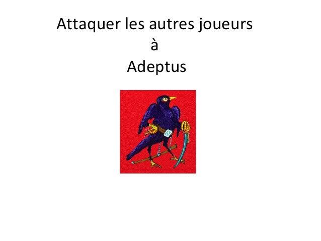 Attaquer les autres joueurs à Adeptus