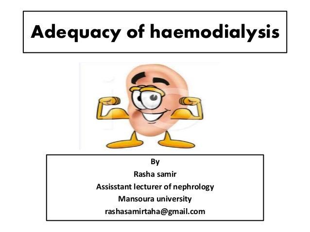 Adequacy of haemodialysis By Rasha samir Assisstant lecturer of nephrology Mansoura university rashasamirtaha@gmail.com