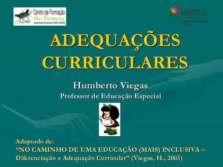 """ADEQUAÇÕES       CURRICULARES                Humberto Viegas             Professor de Educação EspecialAdaptado de:""""NO CAM..."""