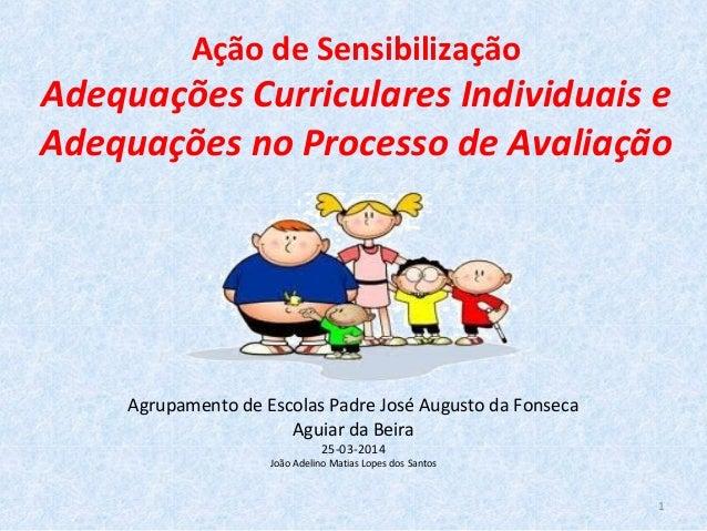 Ação de Sensibilização Adequações Curriculares Individuais e Adequações no Processo de Avaliação Agrupamento de Escolas Pa...