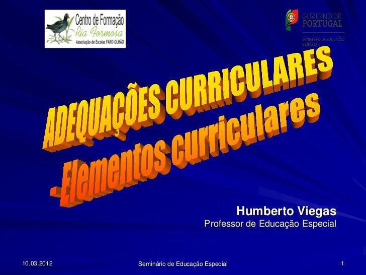 Humberto Viegas                                   Professor de Educação Especial10.03.2012   Seminário de Educação Especia...
