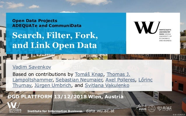 Institute for Information Business. data.wu.ac.at Open Data Projects ADEQUATe and CommuniData Search, Filter, Fork, and Li...