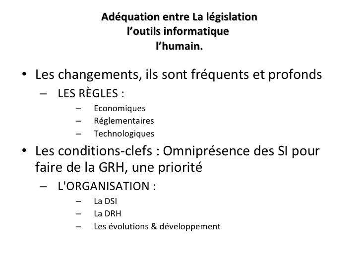 Adéquation entre   La législation l'outils informatique  l'humain. <ul><li>Les changements, ils sont fréquents et profonds...